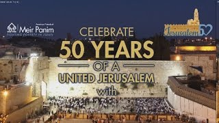 Celebrate 50 years of a united Jerusalem with Meir Panim