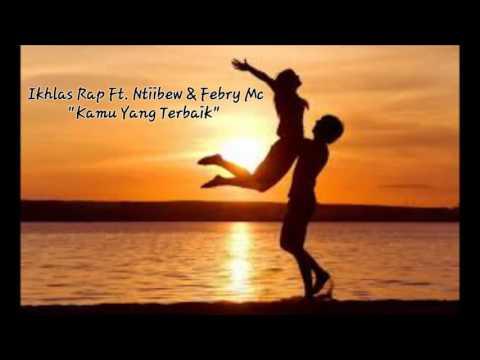 Ikhlas Rap Ft  Ntiibew & Febry Mc   Kamu Yang Terbaik
