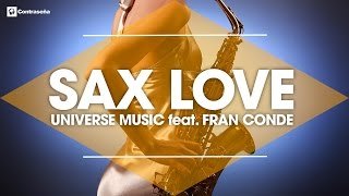 Sax Love, Relaxing Romantic Saxophone Music Instrumental Erotic Feel, UNIVERSE MUSIC feat FRAN CONDE