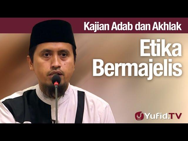 Kajian Akhlak #56: Etika Bermajelis - Ustadz Abdullah Zaen, MA