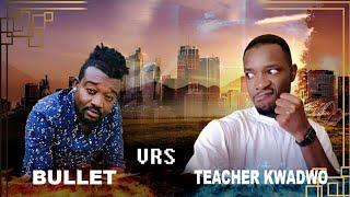 Teacher Kwadwo VS Bullet (Mr.Kwarteng money saga)