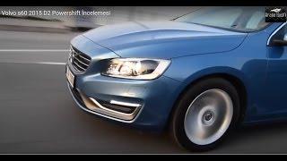 Volvo s60 2015 D2 Powershift İncelemesi