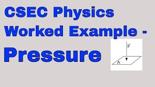 CSEC Physics Worked Example - Pressure