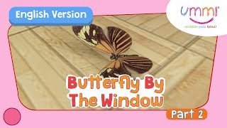 UMMI (S02E10) Part 2 | BUTTERFLY BY THE WINDOW