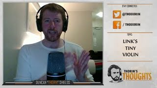 Thorin's Thoughts - Link's Tiny Violin (LoL)