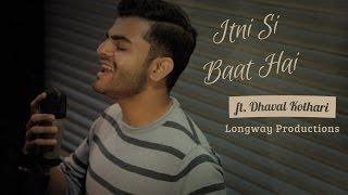 Azhar | Itni Si Baat Hai | Pritam & Arijit Singh | Cover by Dhaval Kothari