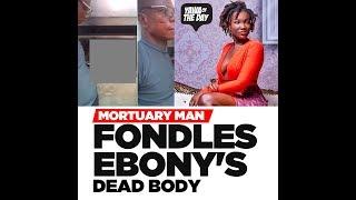 VIDEO: Mortuary Man Fondles Corpse Of Ebony