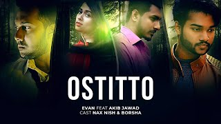 Ostitto | Official Music video | Madology | Evan ft Akib | Bangla New Song 2018 | Love song 2018