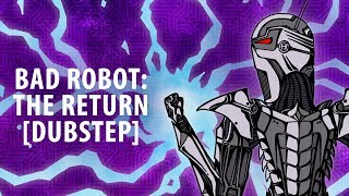 Bad Robot: The Return [Dubstep]