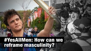 #YesAllMen: How can we reframe masculinity?