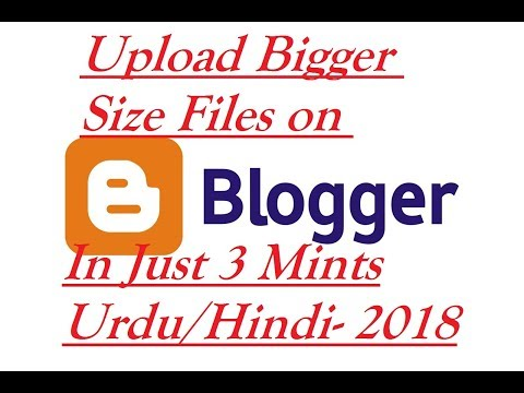 How to upload bigger file size video on blogger less than 3 mints and create button on post in 2018