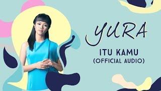 YURA YUNITA - Itu Kamu (Official Audio)