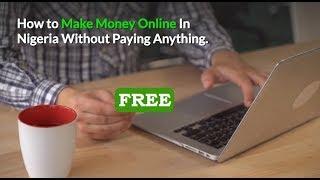 Free Ways To Make Money Online In Nigeria In 2019. Online Business That Pays  In Nigeria ✔️