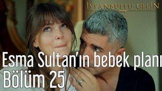 İstanbullu Gelin 25. Bölüm - Esma Sultan'ın Bebek Planı