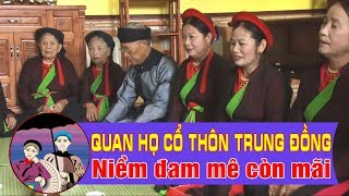 ||QUAN HỌ KINH BẮC|| - Quan họ cổ Trung Đồng - Niềm đam mê còn mãi