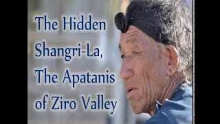 The Hidden Shangri-La, The Apatanis of Ziro Valley