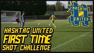 HASHTAG UNITED FIRST TIME SHOT CHALLENGE