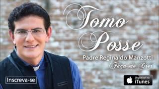 Padre Reginaldo Manzotti - Tomo Posse (CD Faça-me Crer)