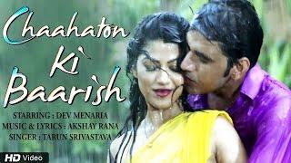 Chaahaton Ki Baarish | New Hindi Romantic Video Song | Dev Menaria | Tarun Srivastava | Akshay Rana