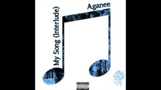 Aganee - My Song (Interlude) (Audio)