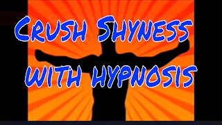 Shyness Hypnosis |  Crush Shyness with hypnosis | Help for overcoming shyness and feeling shy