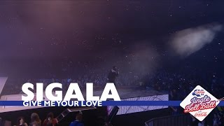 Sigala - 'Give Me Your Love' (Live At Capital's Jingle Bell Ball 2016)