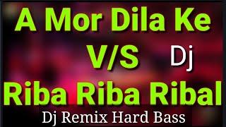 A Mor Dila Ke Nei V/S Riba Riba Dj Hard Bass Mix 2018