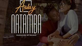 ASLAY - NATAMBA (OFFICIAL AUDIO)