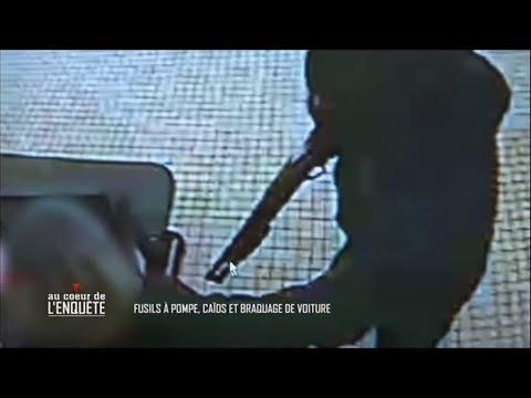 Au coeur de l enquête Fusils à pompe caïds et braquage de voiture