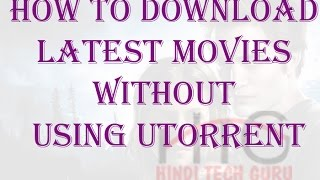 How to download latest movies without using Utorrent