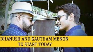 Dhanush and Gautham Menon to Start Today