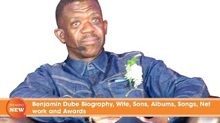 Benjamin Dube Biography, Wife, Sons, Albums, Songs, Net worth and Awards