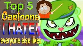 Top 5 Cartoons I hate that Everyone Likes