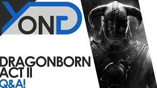 Dragonborn - Act I & Act II Q&A!