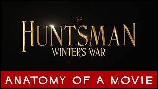 The Huntsman: Winter's War | Anatomy of a Movie