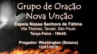 Grupo de Oração Nova Unção / Pregador Washington (Baiano)- 12/01/2016