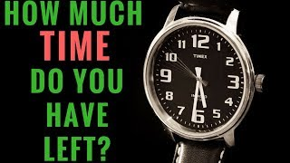 How Much Time Do We REALLY Have Left? (This is How Short Your Life Is)