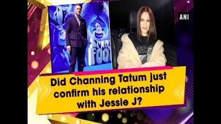 Did Channing Tatum just confirm his relationship with Jessie J?