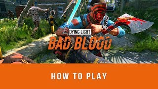 Dying Light: Bad Blood - How to Play