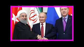 News - Expand the Alliance Russia-iran-Turkey puts us back-the-analyst