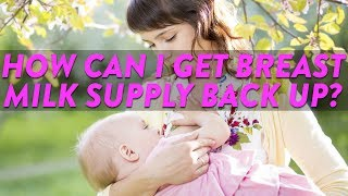 How Can I Get Breast Milk Supply Back Up? | CloudMom