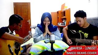 MAHESA - LUNGSET  Acoustics (Baked Beans Cover )