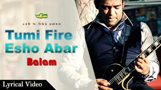 Tumi Fire Esho Abar by Balam | Bangla New Song 2017 | Official lyrical Video