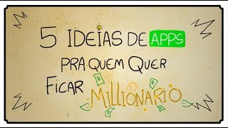 5 IDEIAS DE APPS PRA QUEM QUER FICAR MILIONÁRIO
