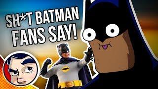 Sh*t Batman Fans Say....