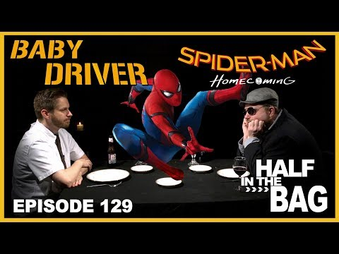 Half in the Bag Episode 129 Baby Driver and Spider man Homecoming