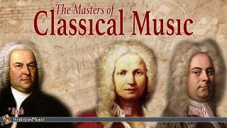 Bach, Vivaldi, Händel - The Masters of Classical Music