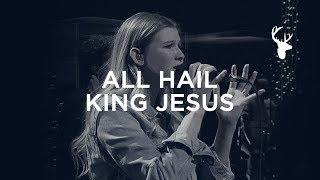 All Hail King Jesus - Bethany Wohrle   Bethel Worship