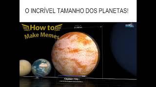 O incrível tamanho dos planetas (meme educativo)