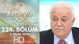 Nihat Hatipoğlu ile Dosta Doğru - 6 Nisan 2018
